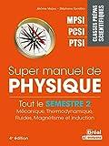 Super Manuel de Physique Semestre 2 - Classes prépas scientifiques MPSI-PCSI-PTSI