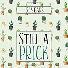 51 Years Still A Prick: 51st Birthday Guest Book For 51 yr Old Birthday Party - Funny Keepsake Memory Book For Party Guests to Leave Signatures, Notes and Wishes in - Cactus Theme