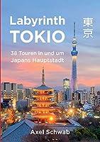 Labyrinth Tokio - 38 Touren in und um Japans Hauptstadt: Ein Fuehrer mit 95 Bildern, 42 Karten, 300 Internetlinks und 100 Tipps.