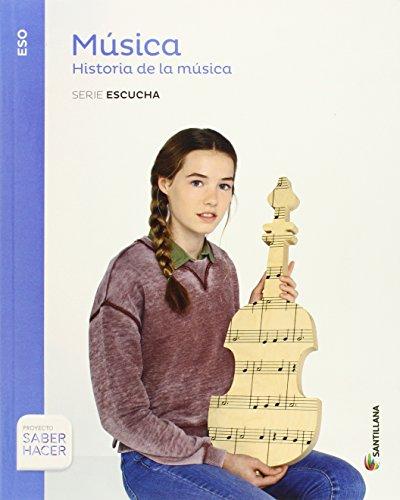 MUSICA SERIE ESCUCHA ESO HISTORIA DE LA MUSICA SABER HACER - 9788468019703