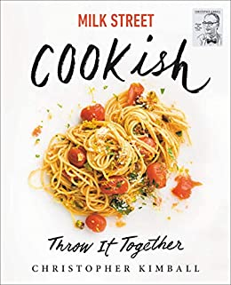 Milk Street: Cookish: Throw It Together: Big Flavors. Simple Techniques. 200 Ways to Reinvent Dinner. by [Christopher Kimball]