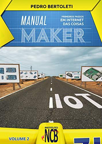 Primeiros Passos em Internet das Coisas (Manual Maker Livro 2)