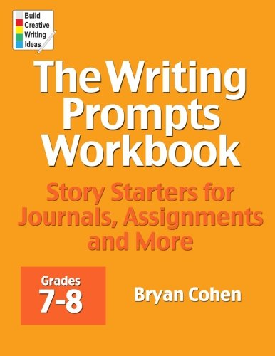Compare Textbook Prices for The Writing Prompts Workbook, Grades 7-8: Story Starters for Journals, Assignments and More  ISBN 9780985482237 by Cohen, Bryan