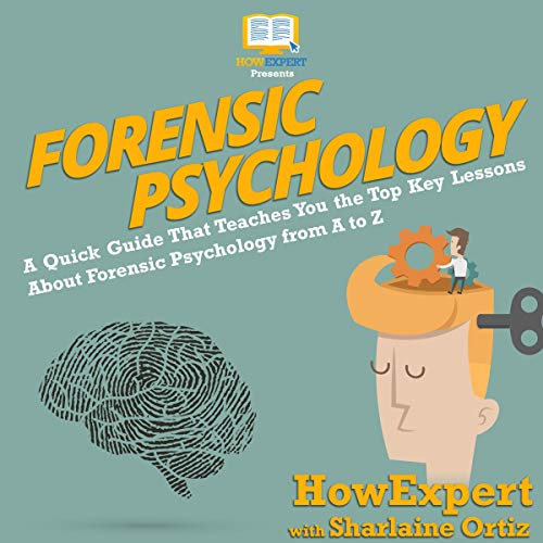 Forensic Psychology 101: A Quick Guide That Teaches You the Top Key Lessons About Forensic Psychology from A to Z audiobook cover art