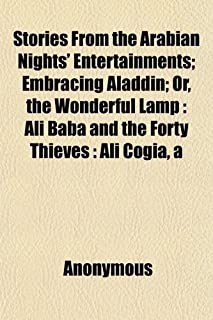Stories from the Arabian Nights' Entertainments; Embracing Aladdin; Or Wonderful Lamp: Ali Baba and the Forty Thieves