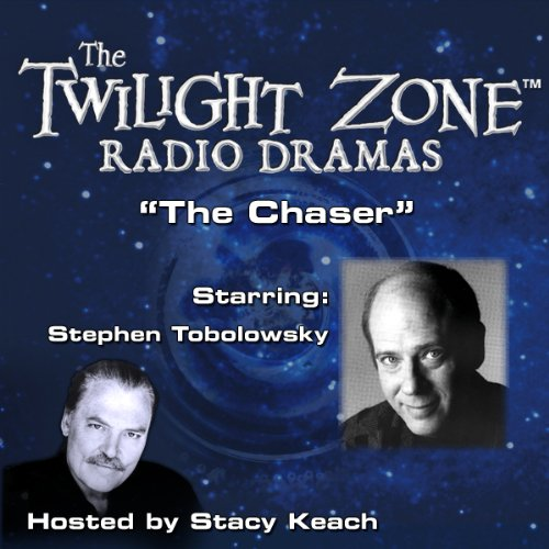 The Chaser     The Twilight Zone Radio Dramas              By:                                                                                                                                 John Collier,                                                                                        Robert Presnell                               Narrated by:                                                                                                                                 Stacy Keach,                                                                                        Stephen Tobolowsky                      Length: 41 mins     13 ratings     Overall 4.4