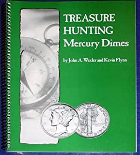 Treasure Hunting Mercury Dimes Second Edition by John Wexler and Kevin Flynn