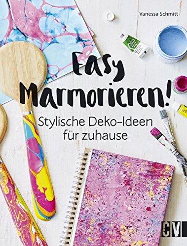 Easy Marmorieren!: Stylische Deko-Ideen für zuhause