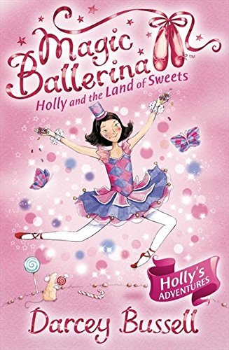 [Holly and the Land of Sweets (Magic Ballerina, Book 18)] [Bussell, Darcey] [October, 2009]
