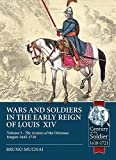 Wars and Soldiers in the Early Reign of Louis XIV Volume 3: The Armies of the Ottoman Empire 1645-1719 (Century of the Soldier)