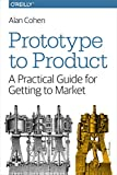 Prototype to Product: A Practical Guide for Getting to Market...