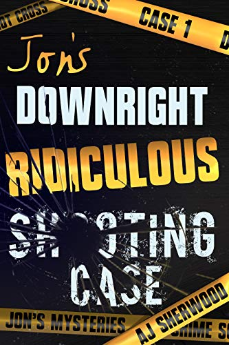Jon's Downright Ridiculous Shooting Case (Jon's Mysteries Case 1) (English Edition)