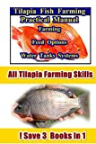 Tilapia Fish Farming: Farming Feed Options Tanks Water Systems - 3 in 1 (Tilapia Fish Farming Practices) (English Edition)
