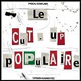 Le Cut-up Populaire (Version Augment?e)