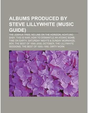 [ ALBUMS PRODUCED BY STEVE LILLYWHITE (MUSIC GUIDE): THE JOSHUA TREE, NO LINE ON THE HORIZON, ACHTUNG BABY, THIS IS WAR ] Albums Produced by Steve Lillywhite (Music Guide): The Joshua Tree, No Line on the Horizon, Achtung Baby, This Is War By Source Wikipedia ( Author ) Jun-2011 [ Paperback ]