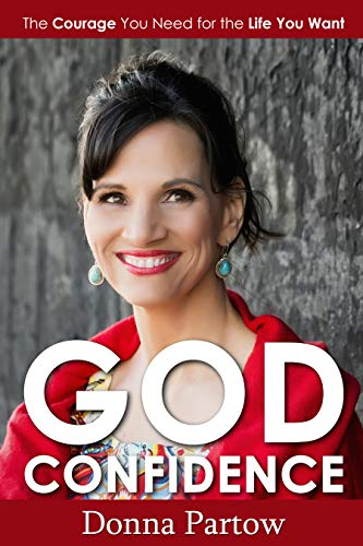God Confidence: The Courage You Need for the Life You Want by [Donna Partow]