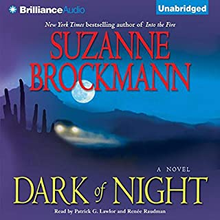 Dark of Night                   Written by:                                                                                                                                 Suzanne Brockmann                               Narrated by:                                                                                                                                 Patrick G. Lawlor,                                                                                        Renée Raudman                      Length: 17 hrs and 53 mins     2 ratings     Overall 5.0