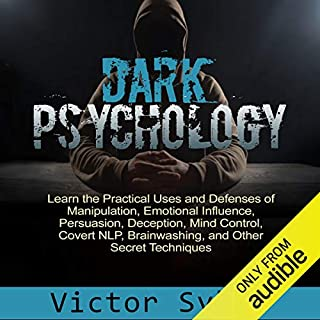 Dark Psychology: Learn the Practical Uses and Defenses of Manipulation, Emotional Influence, Persuasion, Deception, Mind Control, Covert NlP, Brainwashing, and Other Secret Techniques audiobook cover art