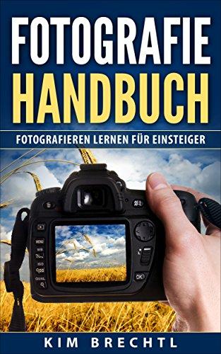 Fotografie: Handbuch: Fotografieren lernen für Einsteiger