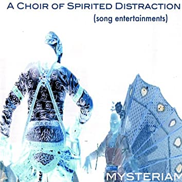 A Choir of Spirited Distraction