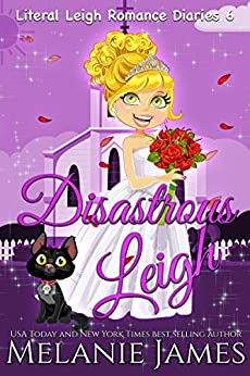 Disastrous Leigh: A Paranormal Romantic Comedy (Literal Leigh Romance Diaries Book 6) by [Melanie James]