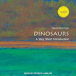 Dinosaurs     A Very Short Introduction              By:                                                                                                                                 David Norman                               Narrated by:                                                                                                                                 Patrick Lawlor                      Length: 5 hrs and 15 mins     Not rated yet     Overall 0.0