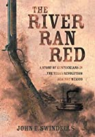 The River Ran Red: A Story of Kentuckians in the Texas Revolution Against México