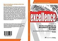 Service Excellence als Bestandteil der Retail Strategie: Eine Integration von Service Excellence in die Retail Strategie