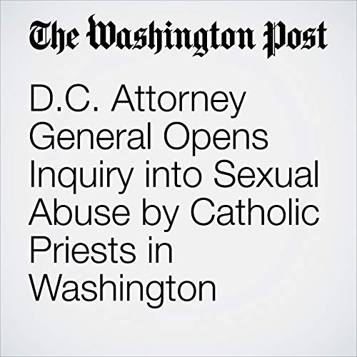 D.C. Attorney General Opens Inquiry into Sexual Abuse by Catholic Priests in Washington copertina
