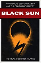 Black Sun: Aryan Cults, Esoteric Nazism, and the Politics of Identity