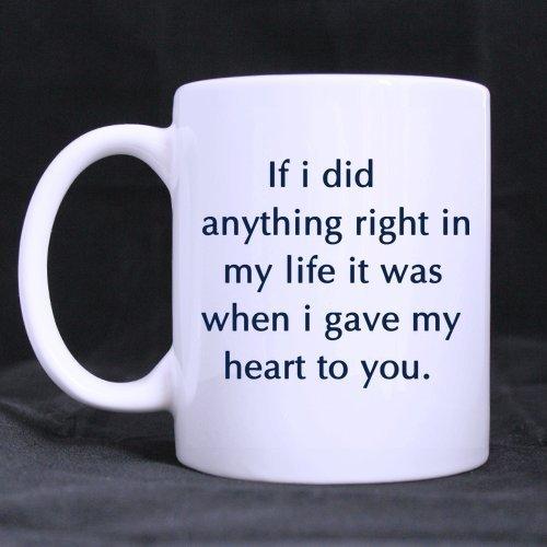 Geschenk Kaffeetasse Valentine\'s Day If I did Anything Right in My Life it was When i gave My Heart to You. oder zwei Seiten