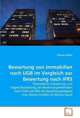 Bewertung von Immobilien nach UGB im Vergleich zur Bewertung nach IFRS: Theoretische Erläuterung und Gegenüberstellung der Bewertungsmethoden nach UGB ... einer Büroimmobilie im Wiener Raum