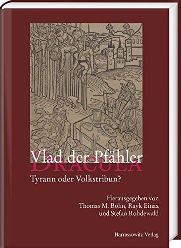 Vlad der Pfähler – Dracula: Tyrann oder Volkstribun?