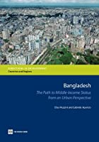 Bangladesh: The Path to Middle Income Status from an Urban Perspective (Directions in Development)