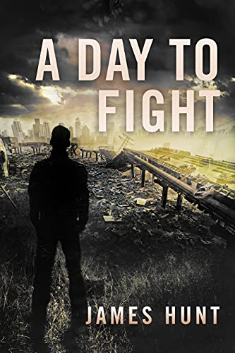 A Day To Fight: EMP Survival in a Powerless World (EMP Post Apocalyptic Survival Book 4) by [James  Hunt]