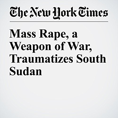 Mass Rape, a Weapon of War, Traumatizes South Sudan audiobook cover art