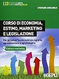 Corso di economia, estimo, marketing e legislazione. Per gli Ist. tecnici indirizzo agraria, agroali...