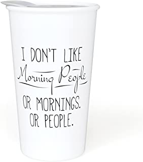 Ceramic Travel Coffee Mug with Lid (12 oz) - I Don't Like Morning People - Funny Mug - Gift for Office, Co-Worker, Boss, Friend or Family - Double Wall Ceramic - BPA-Free Lid Dishwasher Safe.5.6