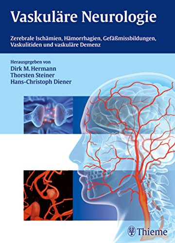 Vaskuläre Neurologie: Zerebrale Ischämien, Hämorrhagien und vaskuläre Demenz