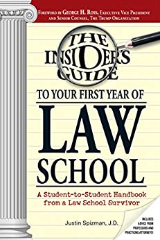 Insider's Guide To Your First Year Of Law School: A Student-to-Student Handbook from a Law School Survivor by [Justin Spizman]