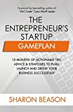 The Entrepreneur's Startup Gameplan: 12 Months of Actionable Tips, Advice & Strategies to Plan, Launch and Grow Your Business Successfully