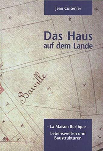 La Maison Rustique - Das Haus auf dem Lande. Lebenswelten und Baustrukturen (Quellen und Forschungen zur europäischen Ethnologie)