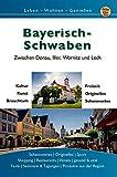 Bayerisch Schwaben: Zwischen Donau, Iller, Wörnitz und Lech