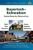 Bayerisch Schwaben: Zwischen Donau, Iller, Woernitz und Lech