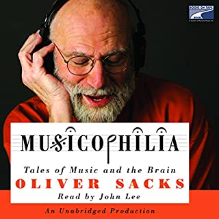 Musicophilia     Tales of Music and the Brain              By:                                                                                                                                 Oliver Sacks                               Narrated by:                                                                                                                                 John Lee                      Length: 11 hrs and 6 mins     861 ratings     Overall 4.0