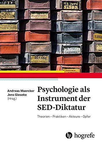 Psychologie als Instrument der SED-Diktatur: Theorien - Praktiken - Akteure - Opfer
