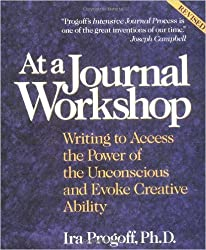 At a Journal Workshop: Writing to Access the Power of the Unconscious and Evoke Creative by Ira Progoff
