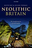 Neolithic Britain: The Transformation of Social Worlds (Oxford Handbooks Online Archaeology) (Englis...