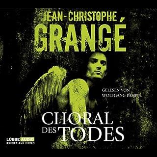 Choral des Todes                   Autor:                                                                                                                                 Jean-Christophe Grangé                               Sprecher:                                                                                                                                 Wolfgang Pampel                      Spieldauer: 7 Std. und 16 Min.     359 Bewertungen     Gesamt 4,0