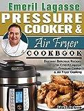 Emeril Lagasse Pressure Cooker & Air Fryer Cookbook: Discover Delicious Recipes for Emeril Lagasse Pressure Cooker & Air Fryer Cooking